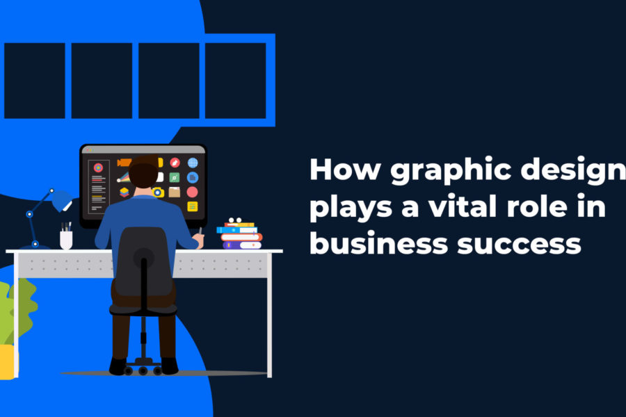 How Graphic Design Plays a Vital Role In Business Success