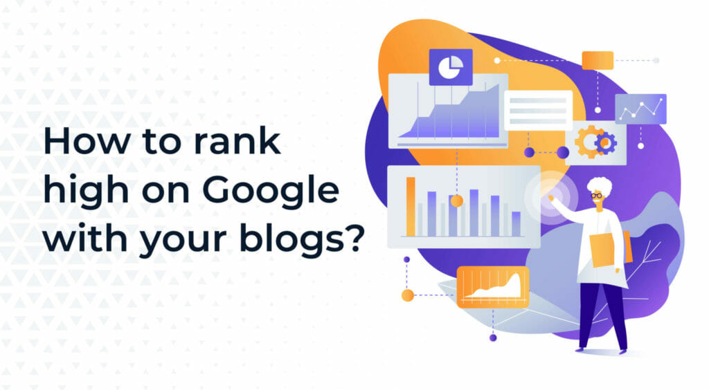 How To Rank High On Google With Your Blogs?
